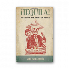 Tequila: Distilling the Spirit of Mexico