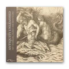 Antiquity Unleashed: Aby Warburg, Dürer and Mantegna