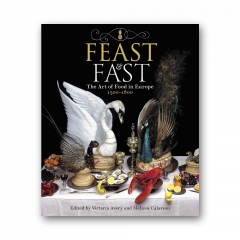 Feast & Fast. The Art of Food in Europe 1500-1800