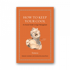 How to Keep Your Cool: An Ancient Guide to Anger Management