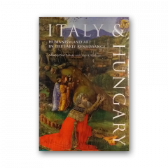 Italy and Hungary: Humanism and Art in the Early Renaissance