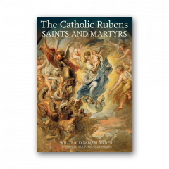 The Catholic Rubens - Saints and Martyrs