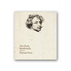 Van Dyck, Rembrandt, and the Portrait Print