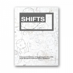 Shifts. Guide to the permanent exhibition of Hungarian Art after 1945 at the Hungarian National Gallery