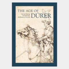 The Age of Dürer. German Drawings and Prints from the Museum of Fine Arts