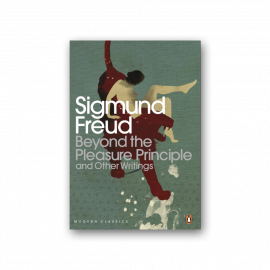 Sigmund Freud: Beyond the Pleasure Principle and Other Writings