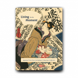 Living for the Moment: Japanese Prints from The Barbara S. Bowman Collection