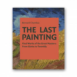 The Last Painting: Final Works of the Great Masters